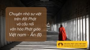 Chuyện Nhà Sư Việt Trên Đất Phật Và Cầu Nối Văn Hóa Phật Giáo Việt Nam Ấn Độ
